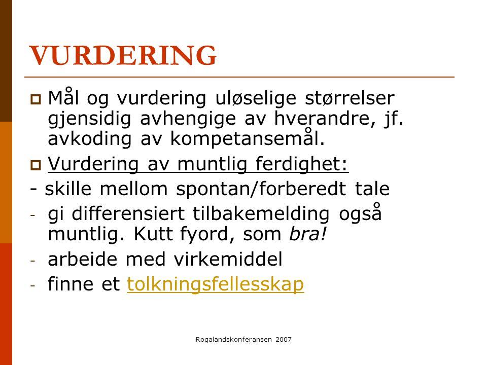 Rogalandskonferansen 2007 VURDERING  Mål og vurdering uløselige størrelser gjensidig avhengige av hverandre, jf. avkoding av kompetansemål.  Vurderi