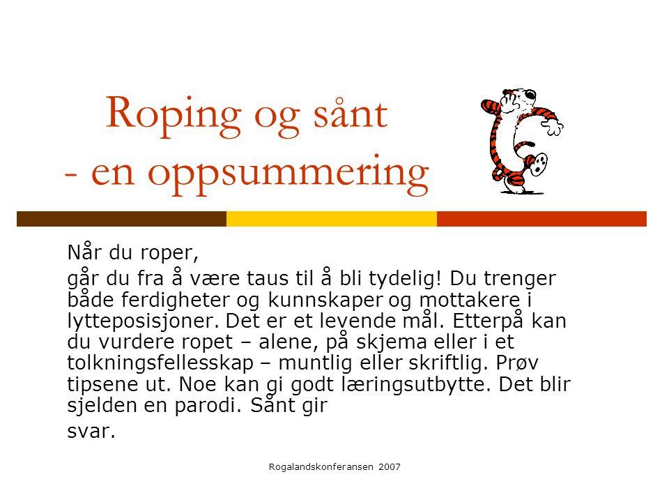 Rogalandskonferansen 2007 Roping og sånt - en oppsummering Når du roper, går du fra å være taus til å bli tydelig! Du trenger både ferdigheter og kunn