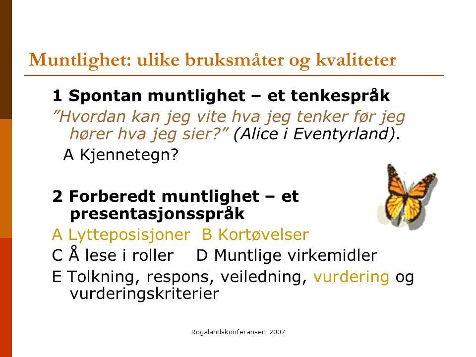 """Rogalandskonferansen 2007 Muntlighet: ulike bruksmåter og kvaliteter 1 Spontan muntlighet – et tenkespråk """"Hvordan kan jeg vite hva jeg tenker før jeg"""
