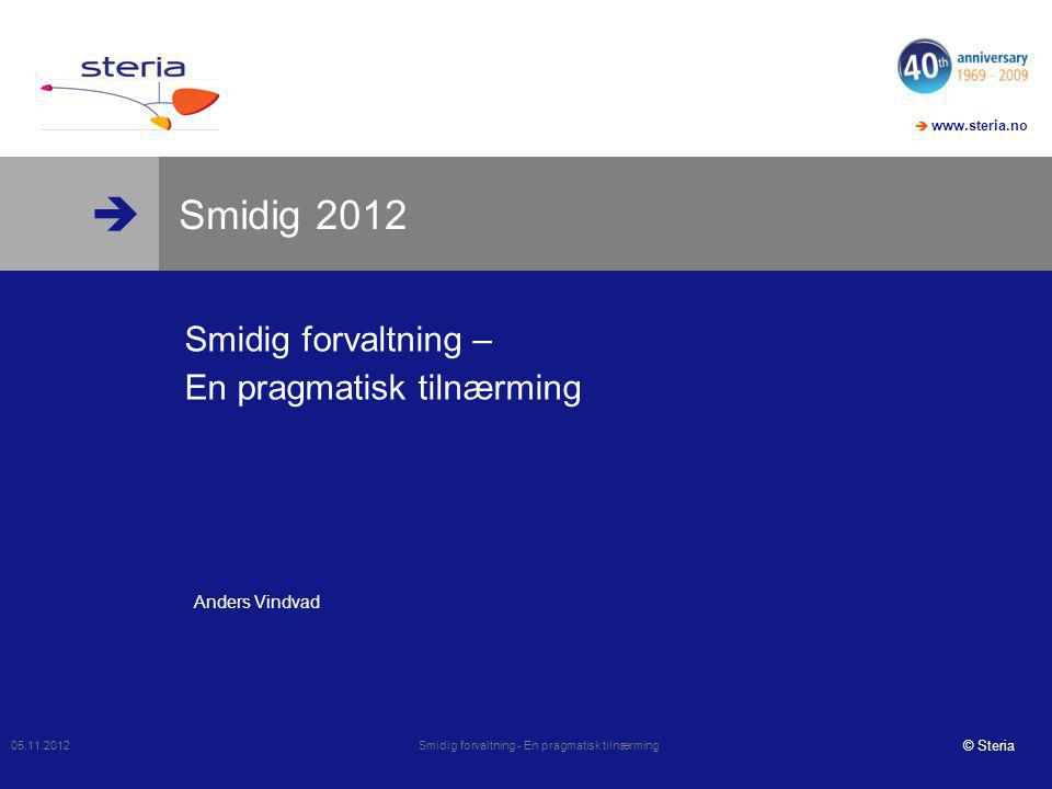  www.steria.no  Agenda  Hovedoppgaver  Begrensninger og krav  Velge fra smidigmenyen  Oppsummering 05.11.2012 Smidig forvaltning - En pragmatisk tilnærming 2