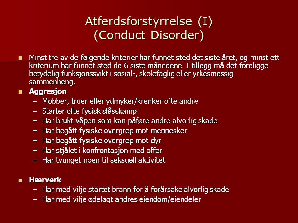 Atferdsforstyrrelse (I) (Conduct Disorder)  Minst tre av de følgende kriterier har funnet sted det siste året, og minst ett kriterium har funnet sted de 6 siste månedene.