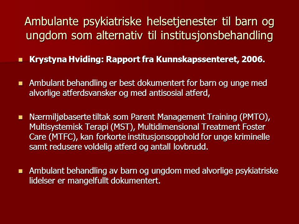 Ambulante psykiatriske helsetjenester til barn og ungdom som alternativ til institusjonsbehandling  Krystyna Hviding: Rapport fra Kunnskapssenteret, 2006.