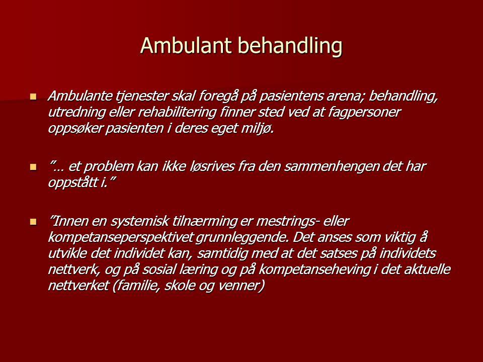 Ambulant behandling  Ambulante tjenester skal foregå på pasientens arena; behandling, utredning eller rehabilitering finner sted ved at fagpersoner oppsøker pasienten i deres eget miljø.