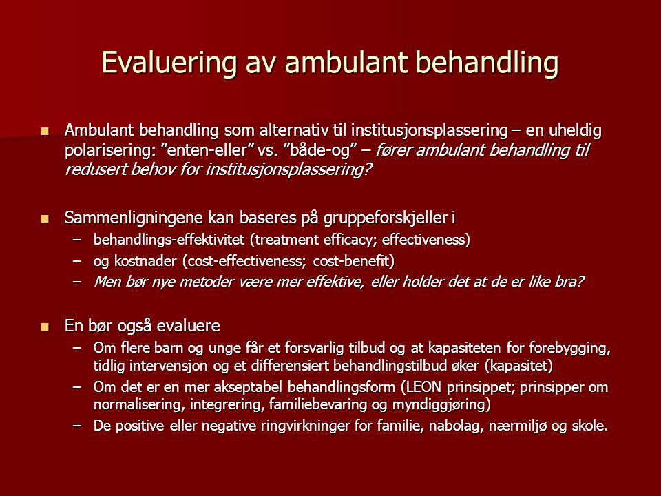 Evaluering av ambulant behandling  Ambulant behandling som alternativ til institusjonsplassering – en uheldig polarisering: enten-eller vs.