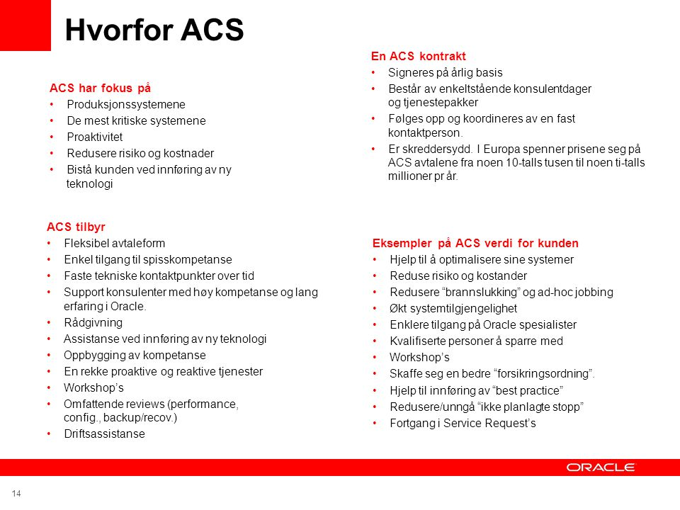 """14 Eksempler på ACS verdi for kunden •Hjelp til å optimalisere sine systemer •Reduse risiko og kostander •Redusere """"brannslukking"""" og ad-hoc jobbing •"""