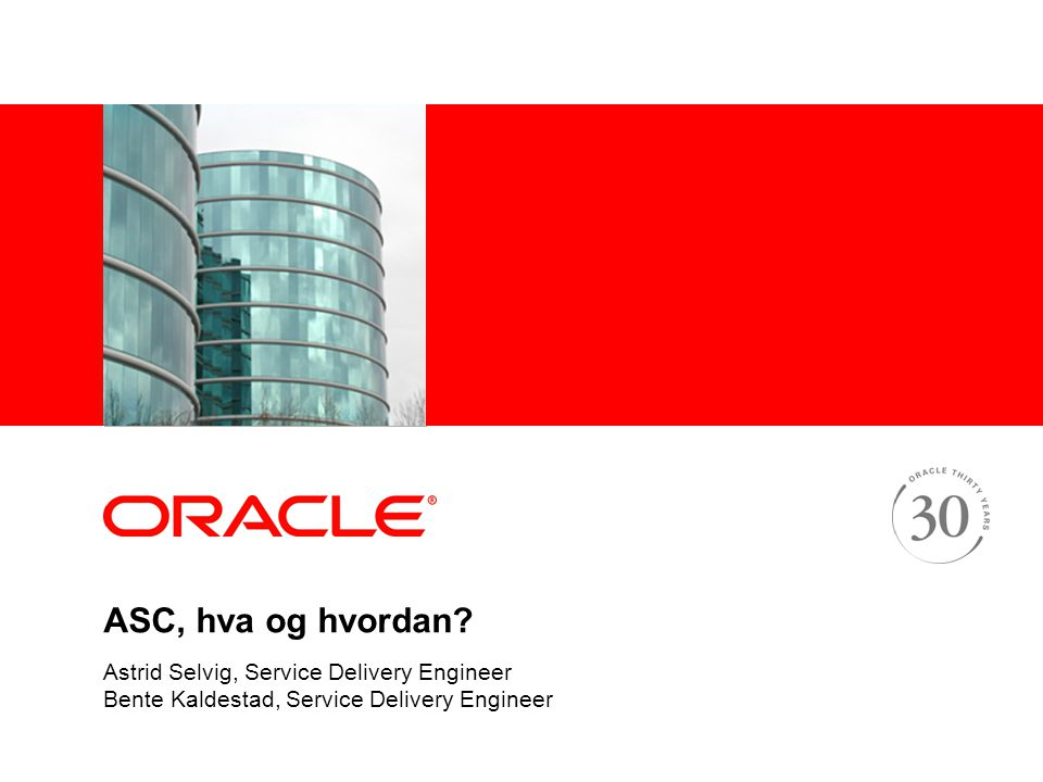 ASC, hva og hvordan? Astrid Selvig, Service Delivery Engineer Bente Kaldestad, Service Delivery Engineer