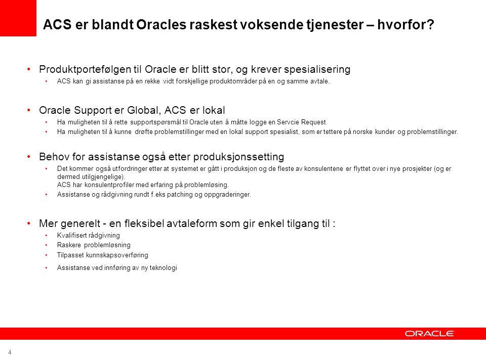 4 ACS er blandt Oracles raskest voksende tjenester – hvorfor? •Produktportefølgen til Oracle er blitt stor, og krever spesialisering •ACS kan gi assis