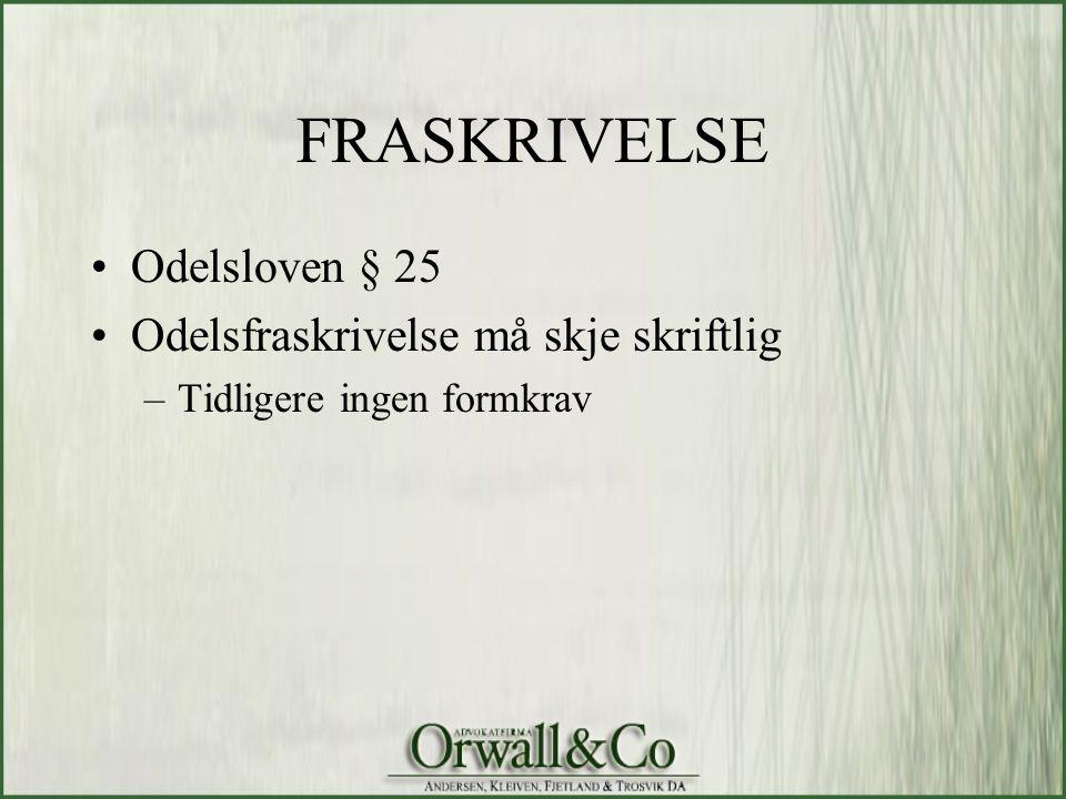FRASKRIVELSE •Odelsloven § 25 •Odelsfraskrivelse må skje skriftlig –Tidligere ingen formkrav