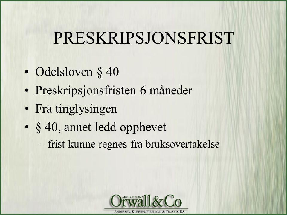 PRESKRIPSJONSFRIST •Odelsloven § 40 •Preskripsjonsfristen 6 måneder •Fra tinglysingen •§ 40, annet ledd opphevet –frist kunne regnes fra bruksovertake