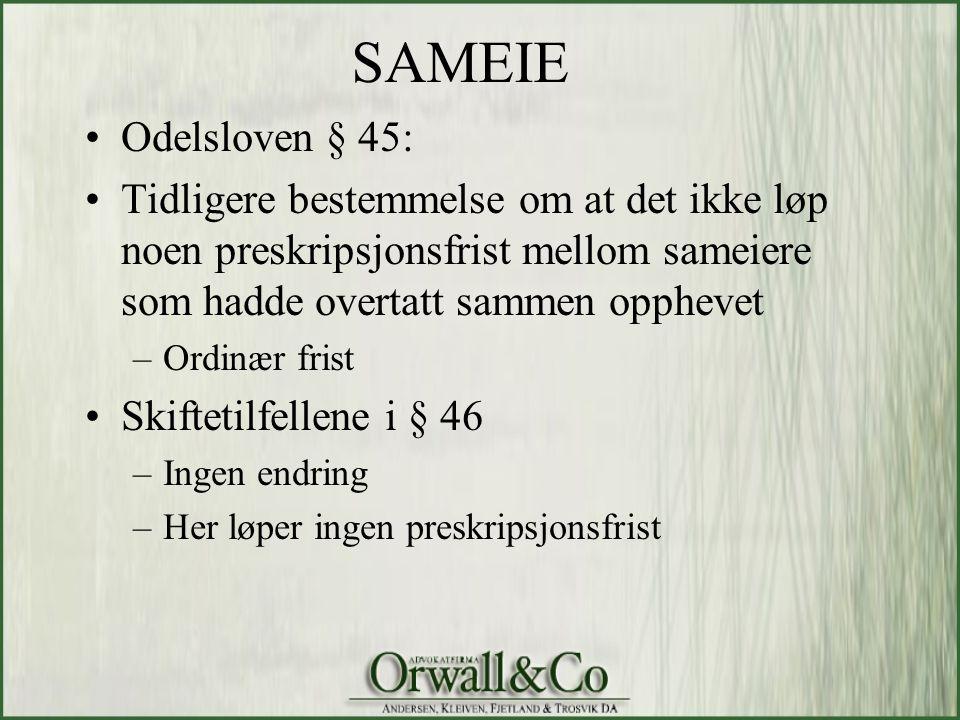 SAMEIE •Odelsloven § 45: •Tidligere bestemmelse om at det ikke løp noen preskripsjonsfrist mellom sameiere som hadde overtatt sammen opphevet –Ordinær