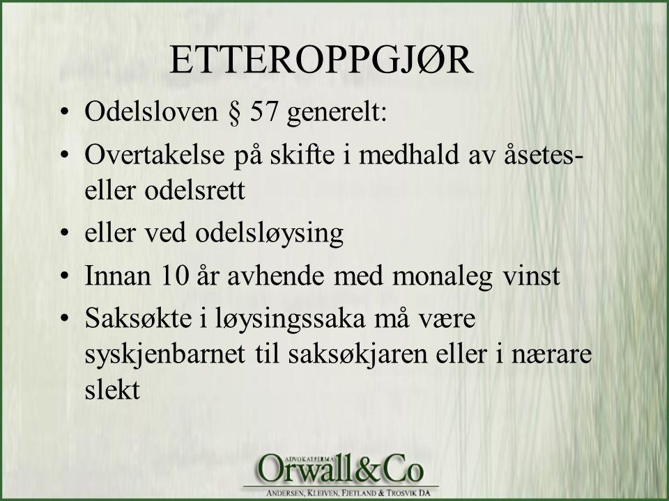 ETTEROPPGJØR •Odelsloven § 57 generelt: •Overtakelse på skifte i medhald av åsetes- eller odelsrett •eller ved odelsløysing •Innan 10 år avhende med m