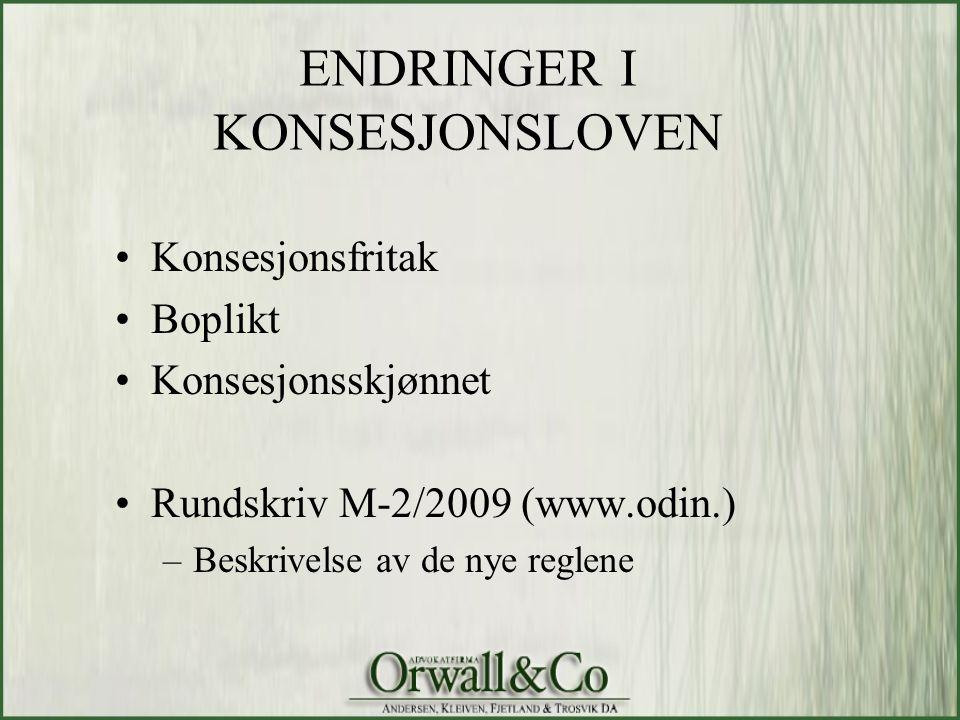 ENDRINGER I KONSESJONSLOVEN •Konsesjonsfritak •Boplikt •Konsesjonsskjønnet •Rundskriv M-2/2009 (www.odin.) –Beskrivelse av de nye reglene