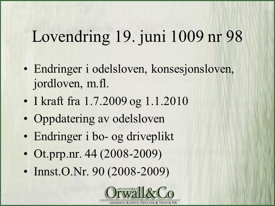 Lovendring 19. juni 1009 nr 98 •Endringer i odelsloven, konsesjonsloven, jordloven, m.fl. •I kraft fra 1.7.2009 og 1.1.2010 •Oppdatering av odelsloven