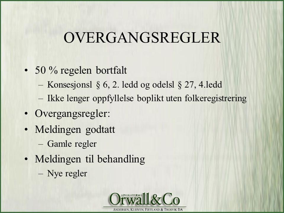 OVERGANGSREGLER •50 % regelen bortfalt –Konsesjonsl § 6, 2. ledd og odelsl § 27, 4.ledd –Ikke lenger oppfyllelse boplikt uten folkeregistrering •Overg