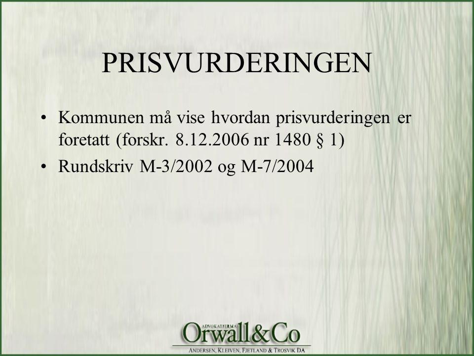 PRISVURDERINGEN •Kommunen må vise hvordan prisvurderingen er foretatt (forskr. 8.12.2006 nr 1480 § 1) •Rundskriv M-3/2002 og M-7/2004