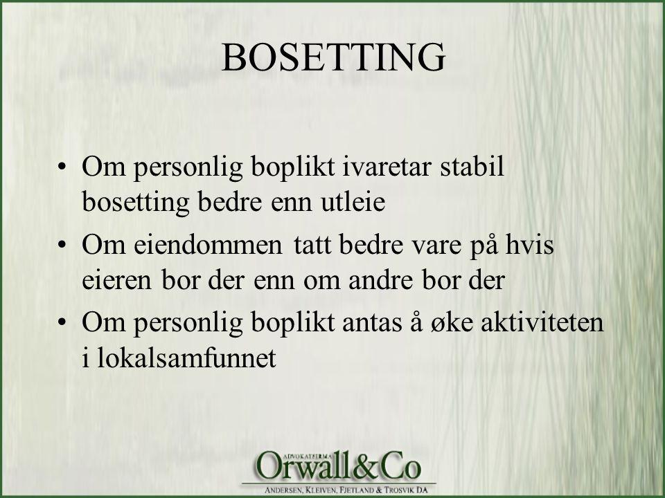 BOSETTING •Om personlig boplikt ivaretar stabil bosetting bedre enn utleie •Om eiendommen tatt bedre vare på hvis eieren bor der enn om andre bor der