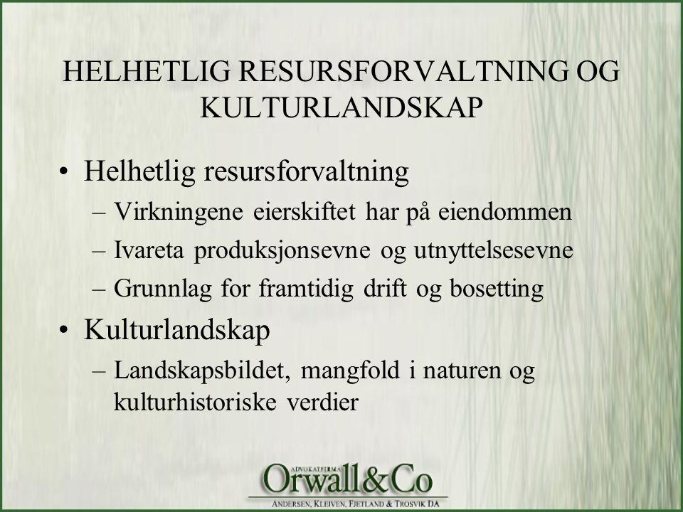 HELHETLIG RESURSFORVALTNING OG KULTURLANDSKAP •Helhetlig resursforvaltning –Virkningene eierskiftet har på eiendommen –Ivareta produksjonsevne og utny
