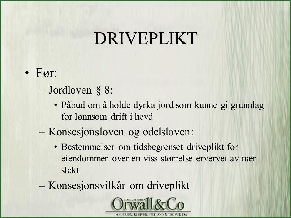 DRIVEPLIKT •Før: –Jordloven § 8: •Påbud om å holde dyrka jord som kunne gi grunnlag for lønnsom drift i hevd –Konsesjonsloven og odelsloven: •Bestemme