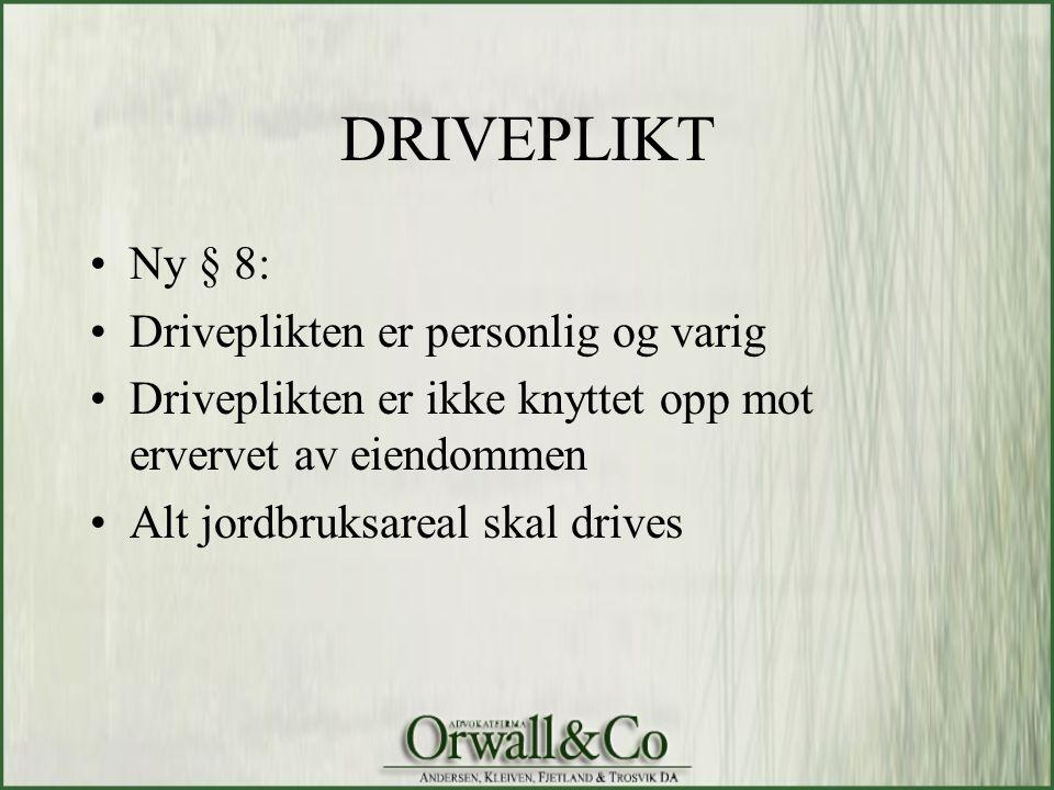 DRIVEPLIKT •Ny § 8: •Driveplikten er personlig og varig •Driveplikten er ikke knyttet opp mot ervervet av eiendommen •Alt jordbruksareal skal drives