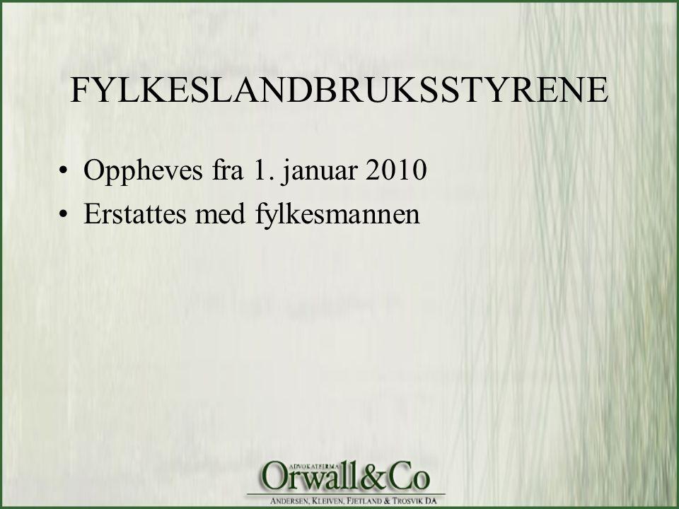 FYLKESLANDBRUKSSTYRENE •Oppheves fra 1. januar 2010 •Erstattes med fylkesmannen