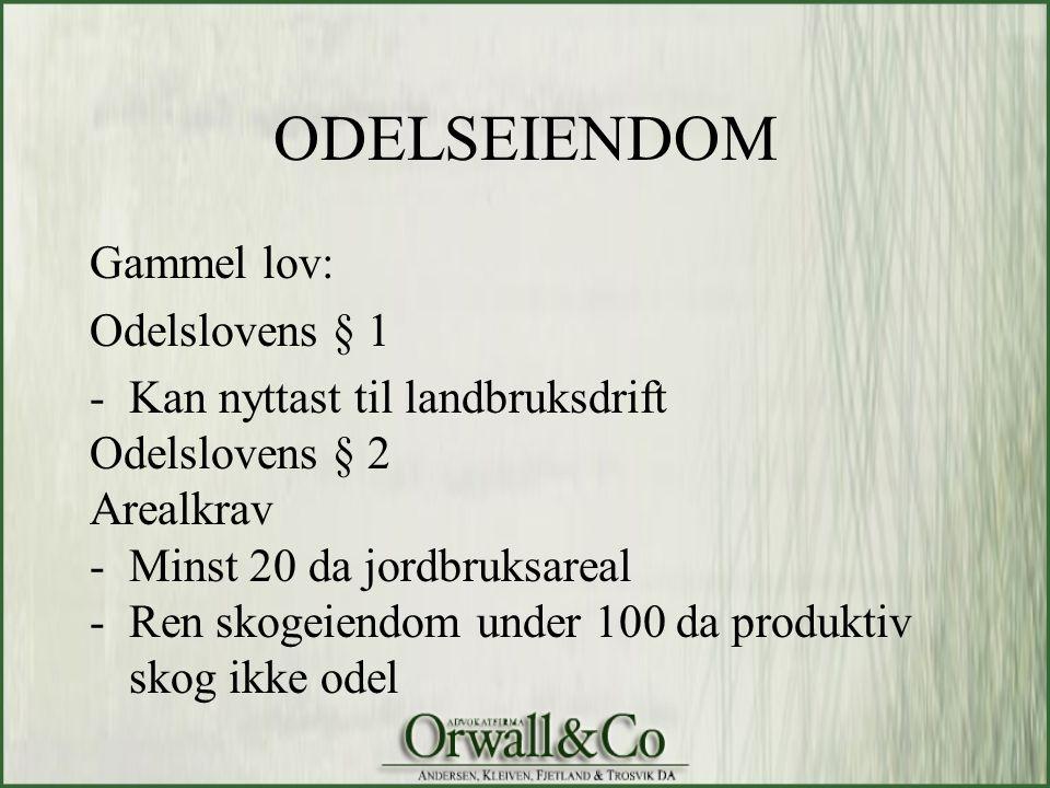 ODELSEIENDOM Gammel lov: Odelslovens § 1 -Kan nyttast til landbruksdrift Odelslovens § 2 Arealkrav -Minst 20 da jordbruksareal -Ren skogeiendom under