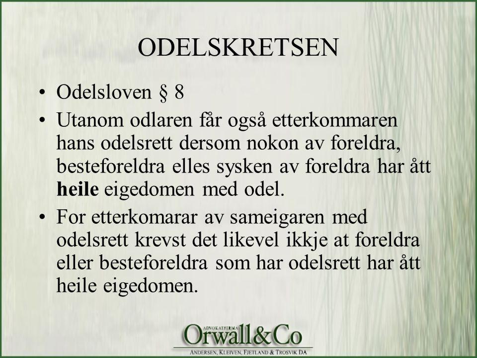 ODELSKRETSEN •Odelsloven § 8 •Utanom odlaren får også etterkommaren hans odelsrett dersom nokon av foreldra, besteforeldra elles sysken av foreldra ha