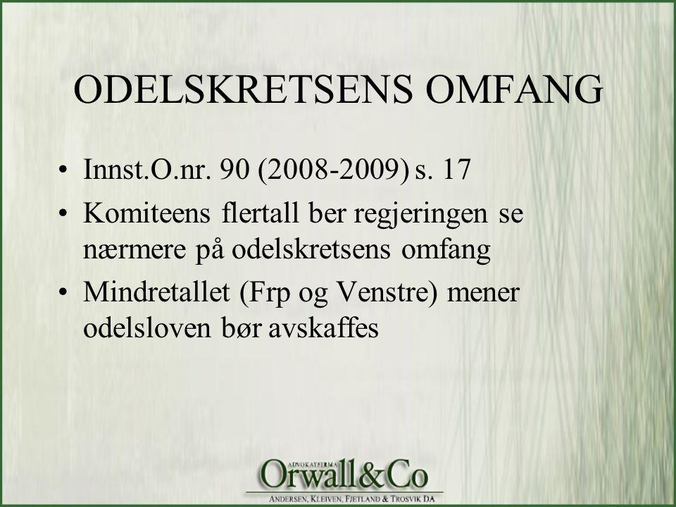 ODELSKRETSENS OMFANG •Innst.O.nr. 90 (2008-2009) s. 17 •Komiteens flertall ber regjeringen se nærmere på odelskretsens omfang •Mindretallet (Frp og Ve