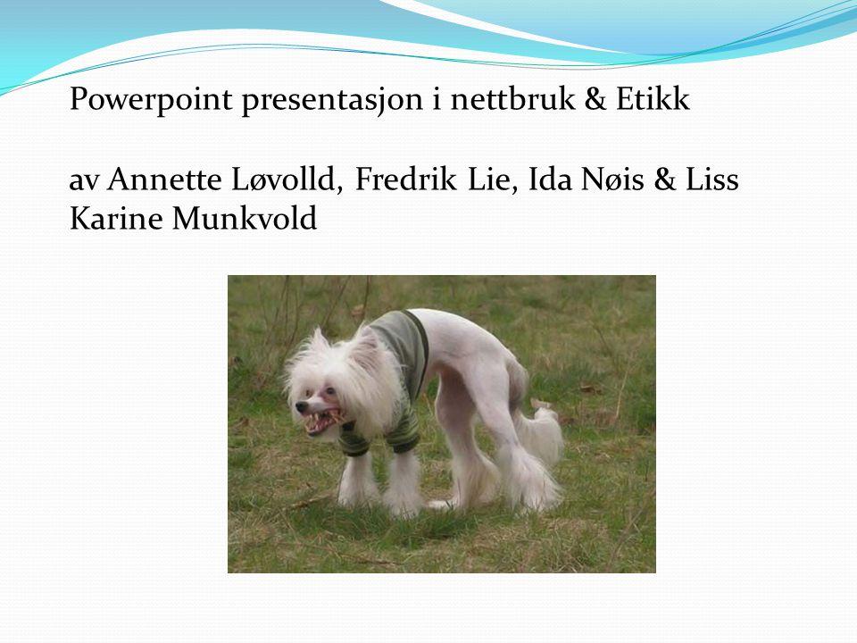 Powerpoint presentasjon i nettbruk & Etikk av Annette Løvolld, Fredrik Lie, Ida Nøis & Liss Karine Munkvold