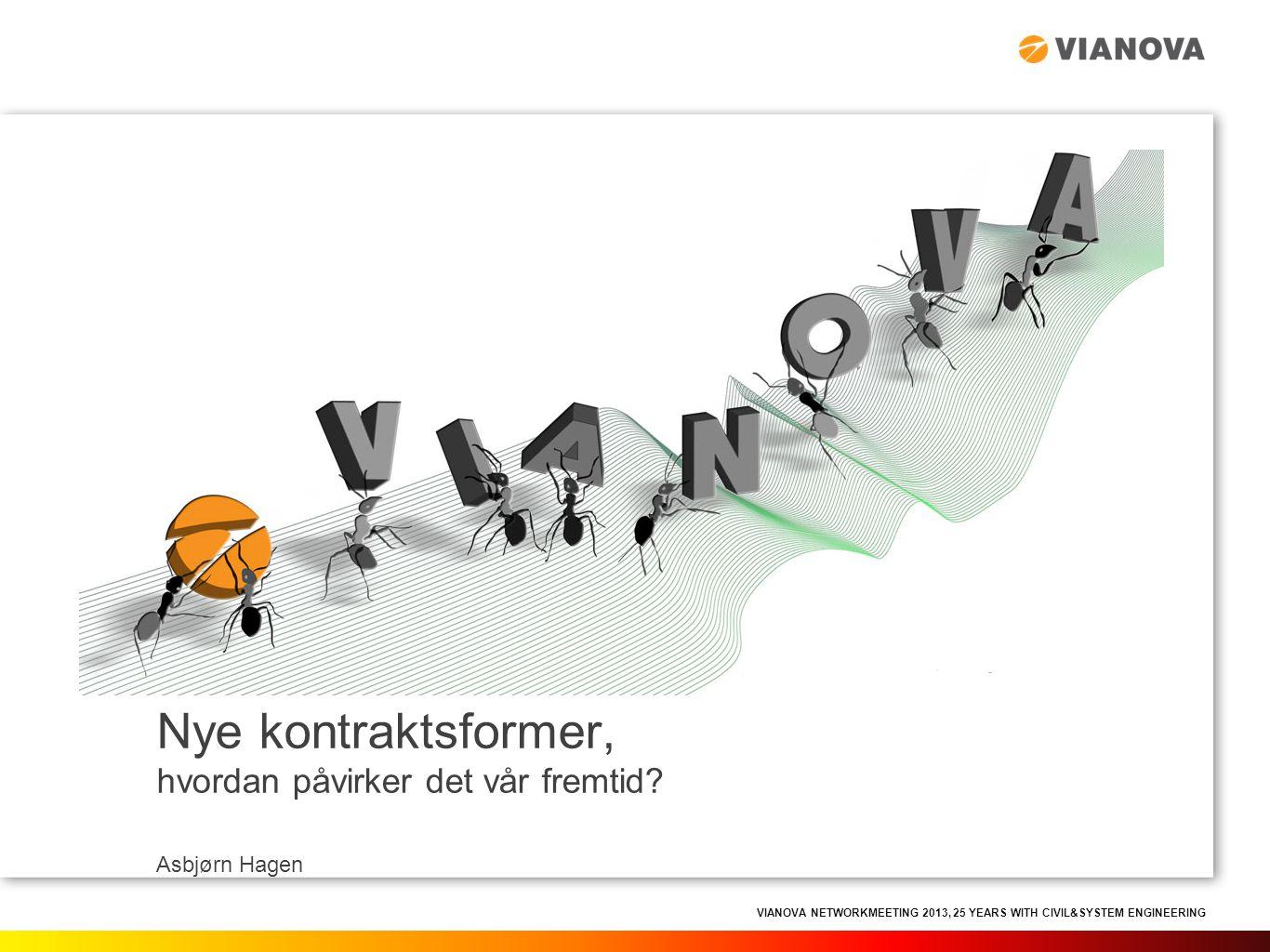 VIANOVA NETWORKMEETING 2013, 25 YEARS WITH CIVIL&SYSTEM ENGINEERING Nye kontraktsformer, hvordan påvirker det vår fremtid? Asbjørn Hagen