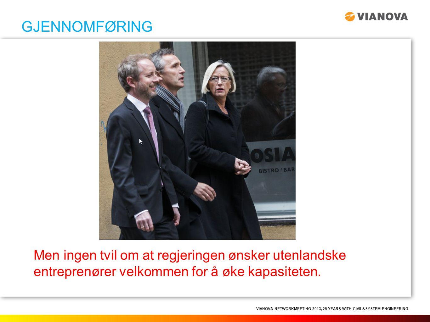 VIANOVA NETWORKMEETING 2013, 25 YEARS WITH CIVIL&SYSTEM ENGINEERING Men ingen tvil om at regjeringen ønsker utenlandske entreprenører velkommen for å