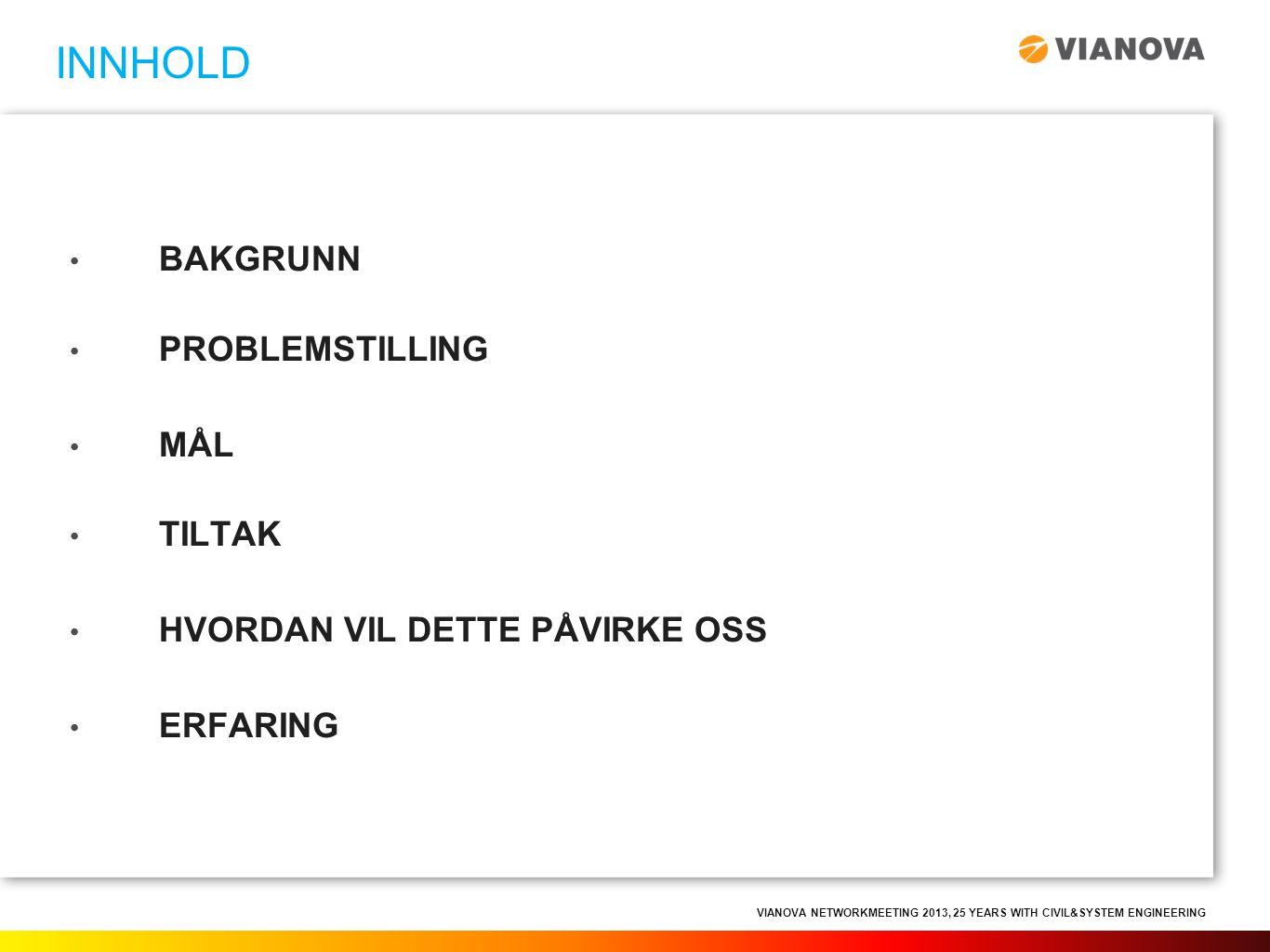 VIANOVA NETWORKMEETING 2013, 25 YEARS WITH CIVIL&SYSTEM ENGINEERING • BAKGRUNN • PROBLEMSTILLING • MÅL • TILTAK • HVORDAN VIL DETTE PÅVIRKE OSS • ERFA