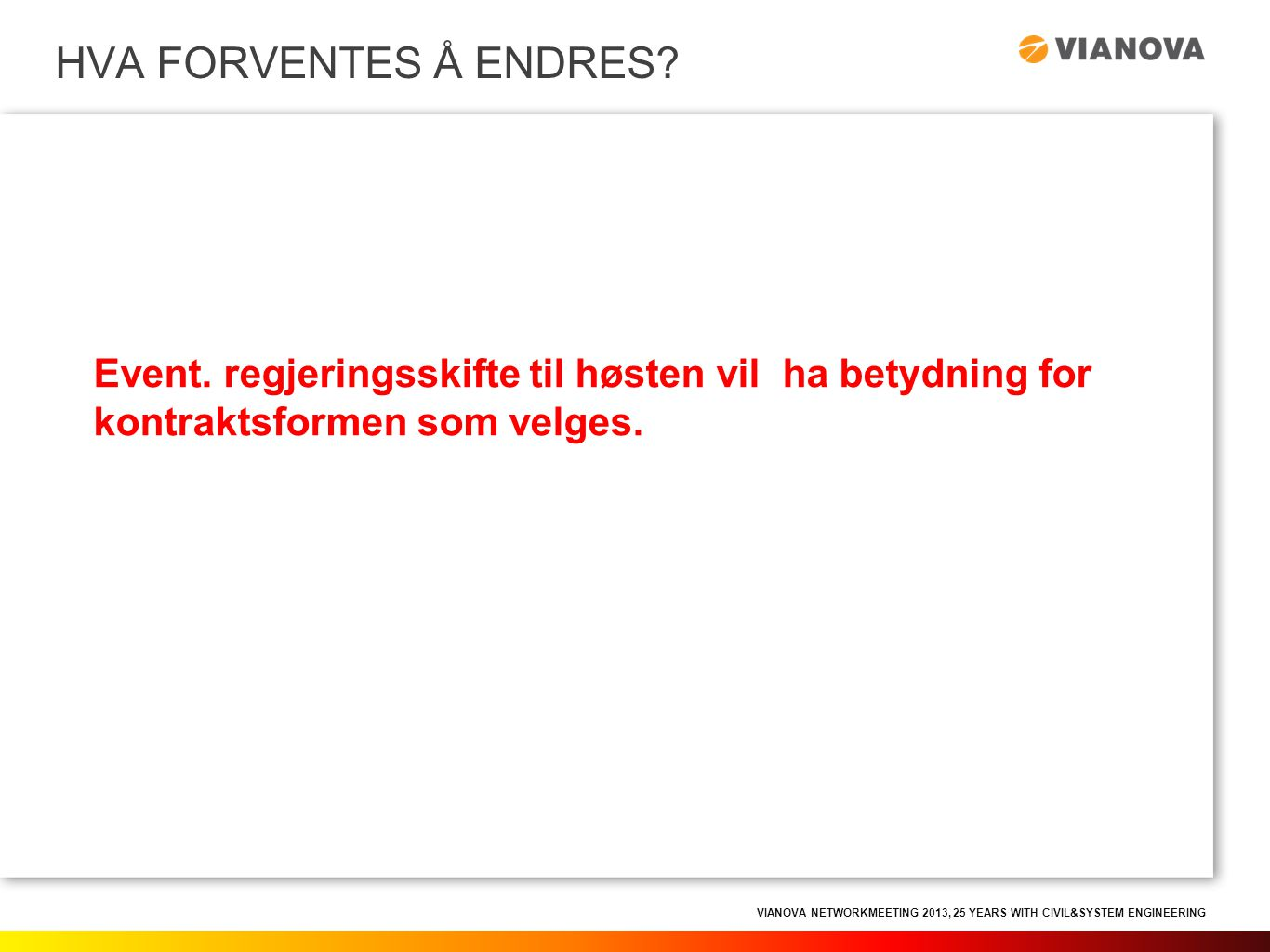 VIANOVA NETWORKMEETING 2013, 25 YEARS WITH CIVIL&SYSTEM ENGINEERING Event. regjeringsskifte til høsten vil ha betydning for kontraktsformen som velges