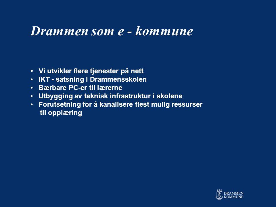 • Vi utvikler flere tjenester på nett • IKT - satsning i Drammensskolen • Bærbare PC-er til lærerne • Utbygging av teknisk infrastruktur i skolene • Forutsetning for å kanalisere flest mulig ressurser til opplæring Drammen som e - kommune
