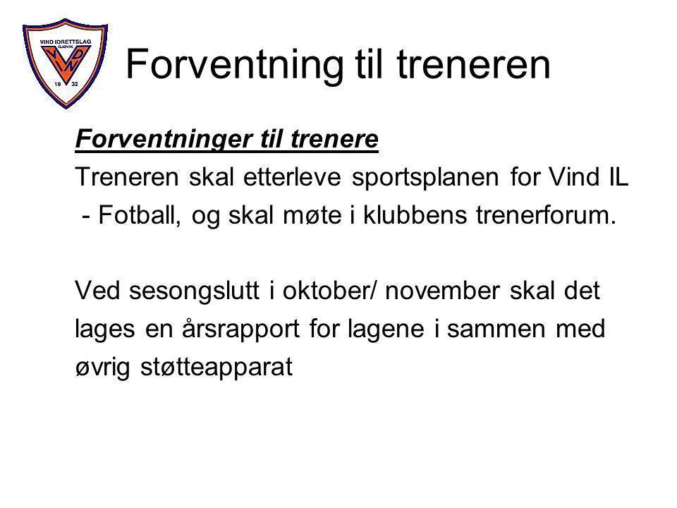 Forventning til treneren Forventninger til trenere Treneren skal etterleve sportsplanen for Vind IL - Fotball, og skal møte i klubbens trenerforum.
