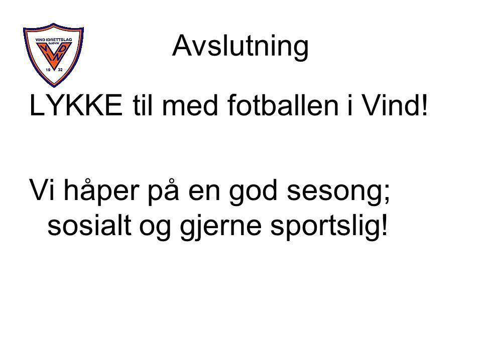 Avslutning LYKKE til med fotballen i Vind! Vi håper på en god sesong; sosialt og gjerne sportslig!
