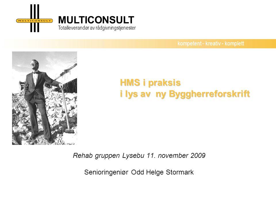 kompetent - kreativ - komplett MULTICONSULT Totalleverandør av rådgivningstjenester HMS i praksis i lys av ny Byggherreforskrift HMS i praksis i lys av ny Byggherreforskrift Rehab gruppen Lysebu 11.