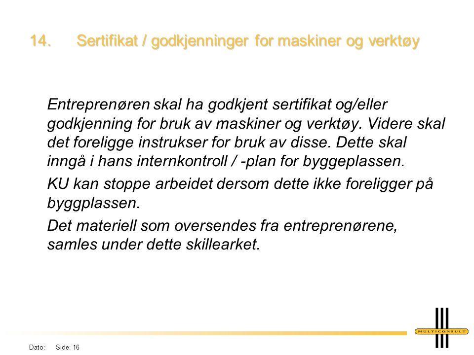 Dato: Side: 16 14.Sertifikat / godkjenninger for maskiner og verktøy Entreprenøren skal ha godkjent sertifikat og/eller godkjenning for bruk av maskiner og verktøy.