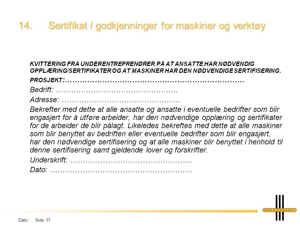 Dato: Side: 17 14.Sertifikat / godkjenninger for maskiner og verktøy KVITTERING FRA UNDERENTREPRENØRER PÅ AT ANSATTE HAR NØDVENDIG OPPLÆRING/SERTIFIKATER OG AT MASKINER HAR DEN NØDVENDIGE SERTIFISERING.