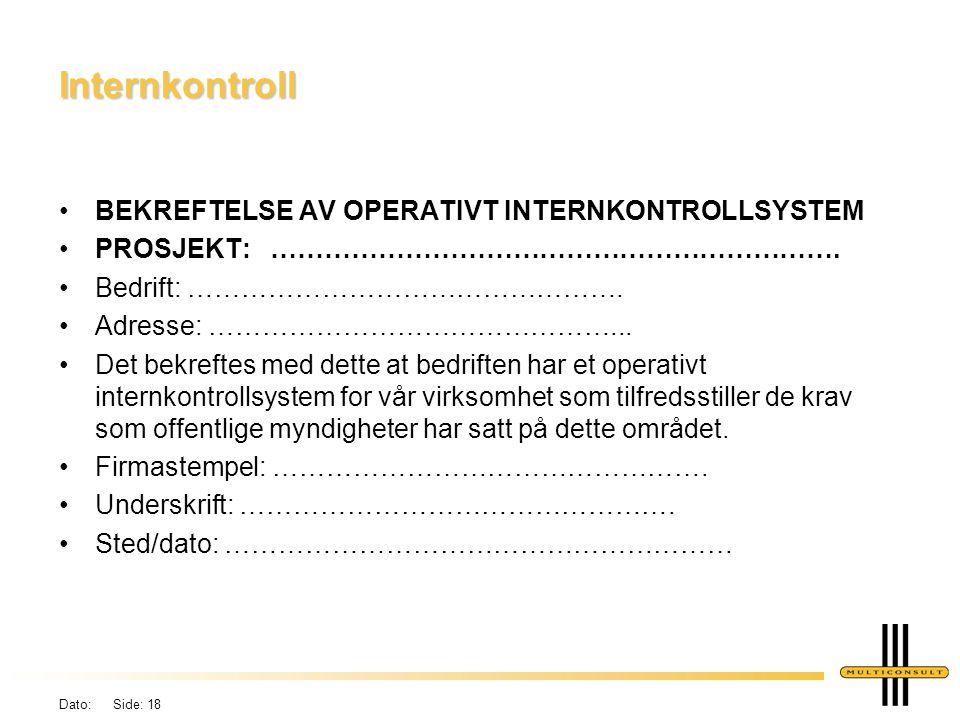 Dato: Side: 18 Internkontroll •BEKREFTELSE AV OPERATIVT INTERNKONTROLLSYSTEM •PROSJEKT: ……………………………………………………….