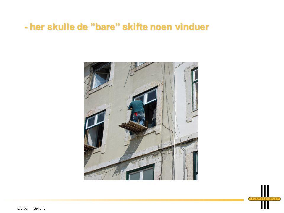 Dato: Side: 3 - her skulle de bare skifte noen vinduer