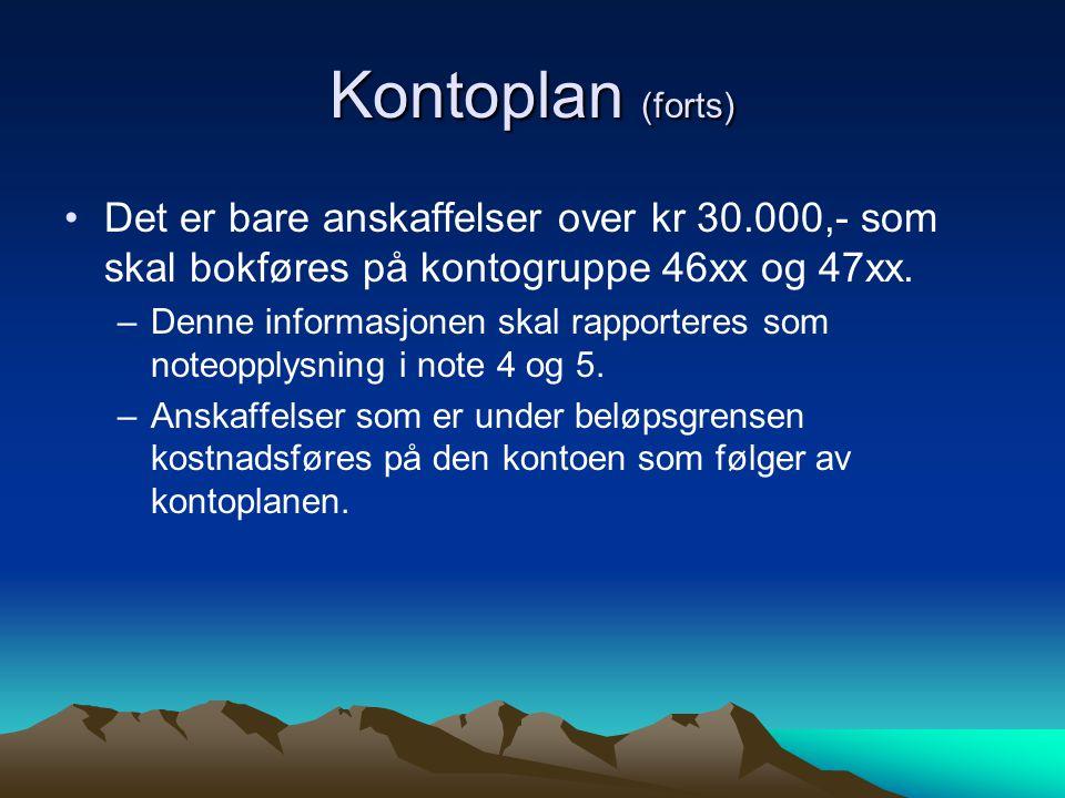 Kontoplan (forts) •Det er bare anskaffelser over kr 30.000,- som skal bokføres på kontogruppe 46xx og 47xx.
