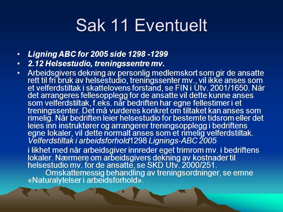 Sak 11 Eventuelt •Ligning ABC for 2005 side 1298 -1299 •2.12 Helsestudio, treningssentre mv.