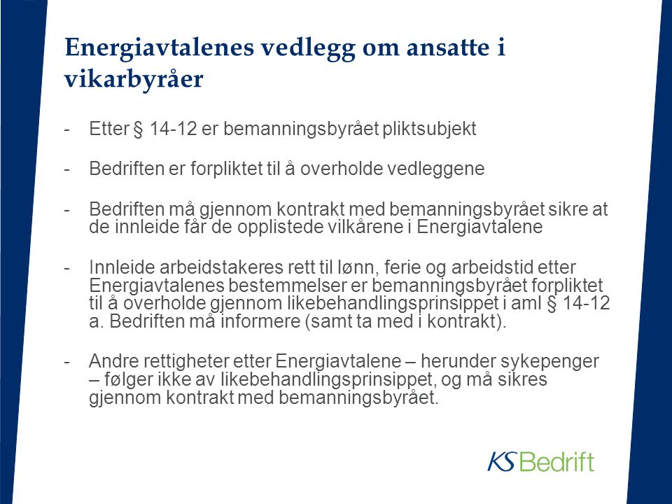 Energiavtalenes vedlegg om ansatte i vikarbyråer -Etter § 14-12 er bemanningsbyrået pliktsubjekt -Bedriften er forpliktet til å overholde vedleggene -