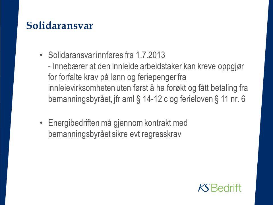 Solidaransvar • Solidaransvar innføres fra 1.7.2013 - Innebærer at den innleide arbeidstaker kan kreve oppgjør for forfalte krav på lønn og feriepenge