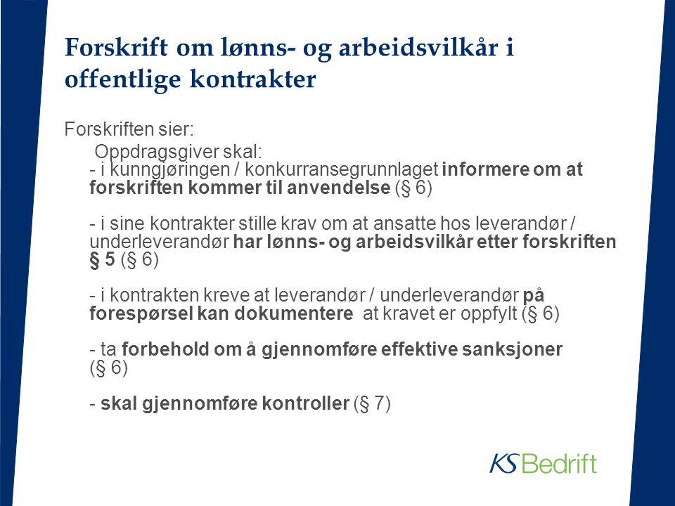 Forskrift om lønns- og arbeidsvilkår i offentlige kontrakter Forskriften sier: Oppdragsgiver skal: - i kunngjøringen / konkurransegrunnlaget informere