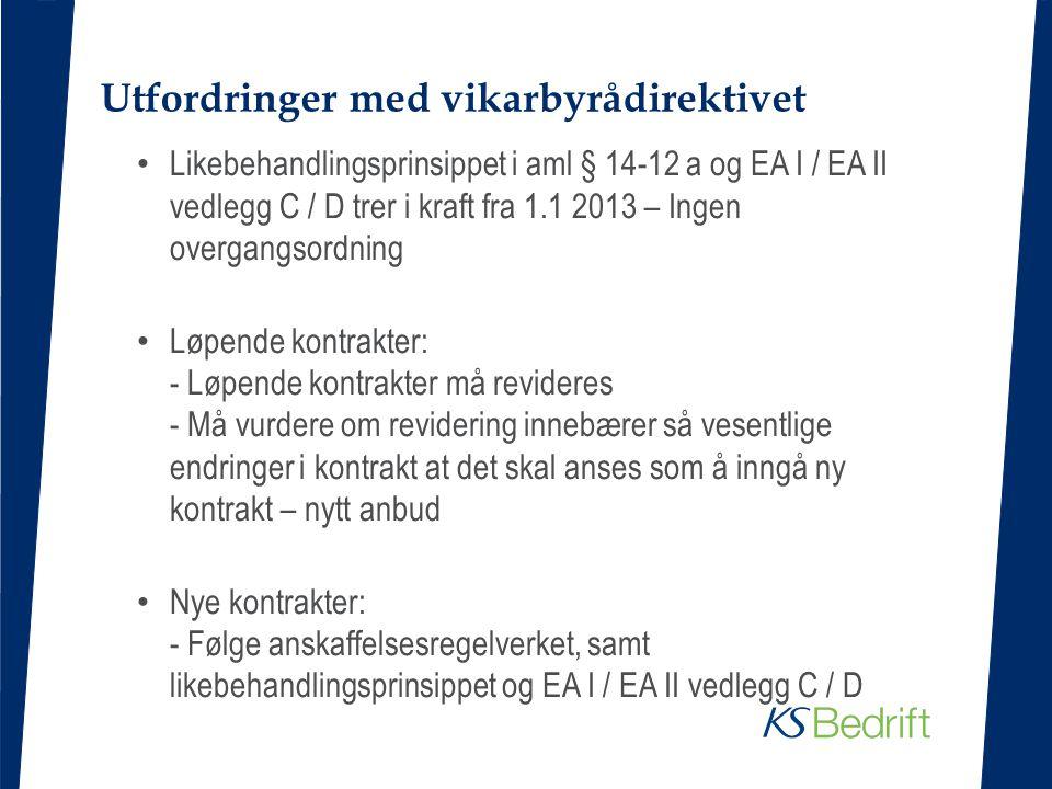 Utfordringer med vikarbyrådirektivet • Likebehandlingsprinsippet i aml § 14-12 a og EA I / EA II vedlegg C / D trer i kraft fra 1.1 2013 – Ingen overg