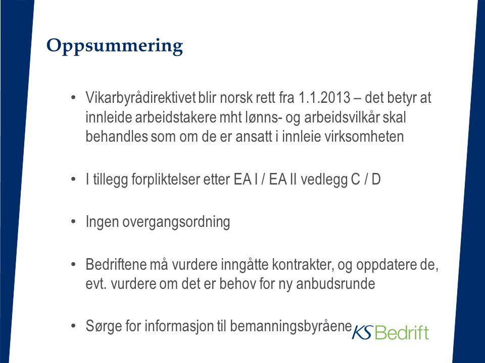 Oppsummering • Vikarbyrådirektivet blir norsk rett fra 1.1.2013 – det betyr at innleide arbeidstakere mht lønns- og arbeidsvilkår skal behandles som o