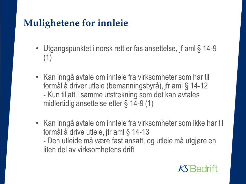 Mulighetene for innleie • Utgangspunktet i norsk rett er fas ansettelse, jf aml § 14-9 (1) • Kan inngå avtale om innleie fra virksomheter som har til
