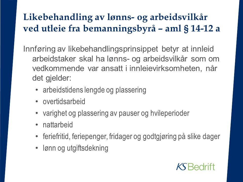 Likebehandling av lønns- og arbeidsvilkår ved utleie fra bemanningsbyrå – aml § 14-12 a Innføring av likebehandlingsprinsippet betyr at innleid arbeid