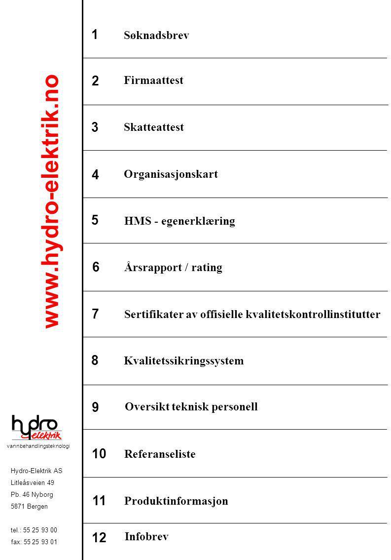 1 2 3 6 4 5 7 8 9 10 11 12 Søknadsbrev Firmaattest Skatteattest Organisasjonskart HMS - egenerklæring Årsrapport / rating Sertifikater av offisielle k